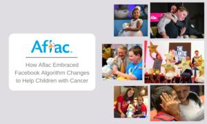 How Aflac Embraced Facebook Algorithm Changes to Help Children with Cancer